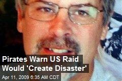 Pirates Warn US Raid Would 'Create Disaster'
