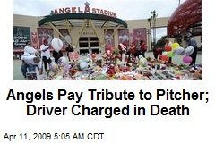 Angels Pay Tribute to Pitcher; Driver Charged in Death