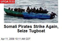 Somali Pirates Strike Again, Seize Tugboat