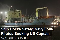 Ship Docks Safely; Navy Foils Pirates Seeking US Captain