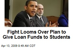 Fight Looms Over Plan to Give Loan Funds to Students