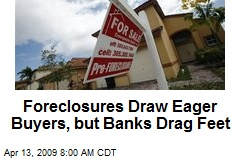 Foreclosures Draw Eager Buyers, but Banks Drag Feet