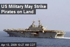 US Military May Strike Pirates on Land