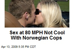 Sex at 80 MPH Not Cool With Norwegian Cops