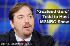 'Goateed Guru' Todd to Host MSNBC Show