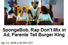 SpongeBob, Rap Don't Mix in Ad, Parents Tell Burger King