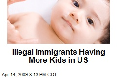 Illegal Immigrants Having More Kids in US