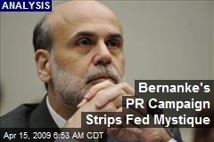 Bernanke's PR Campaign Strips Fed Mystique