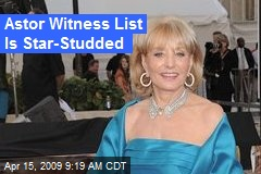 Astor Witness List Is Star-Studded