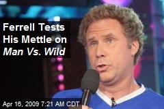 Ferrell Tests His Mettle on Man Vs. Wild