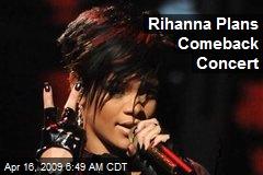 Rihanna Plans Comeback Concert