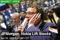 JPMorgan, Nokia Lift Stocks