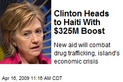 Clinton Heads to Haiti With $325M Boost