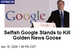 Selfish Google Stands to Kill Golden News Goose