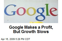 Google Makes a Profit, But Growth Slows