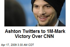 Ashton Twitters to 1M-Mark Victory Over CNN