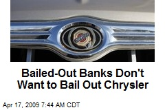 Bailed-Out Banks Don't Want to Bail Out Chrysler