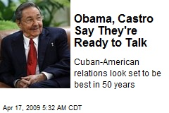 Obama, Castro Say They're Ready to Talk