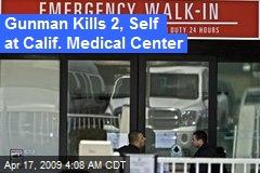 Gunman Kills 2, Self at Calif. Medical Center