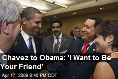 Chavez to Obama: 'I Want to Be Your Friend'