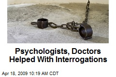 Psychologists, Doctors Helped With Interrogations