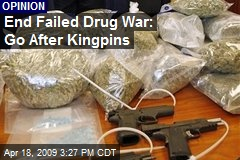 End Failed Drug War: Go After Kingpins