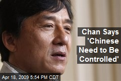 Chan Says 'Chinese Need to Be Controlled'
