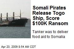 Somali Pirates Release Togo Ship, Score $100K Ransom