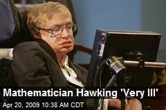 Mathematician Hawking 'Very Ill'