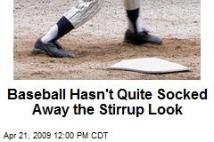 Baseball Hasn't Quite Socked Away the Stirrup Look