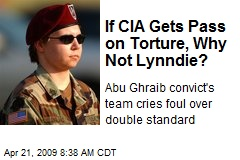 If CIA Gets Pass on Torture, Why Not Lynndie?