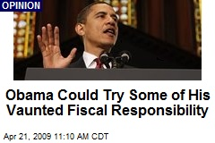 Obama Could Try Some of His Vaunted Fiscal Responsibility