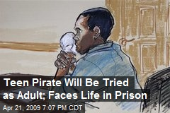 Teen Pirate Will Be Tried as Adult; Faces Life in Prison