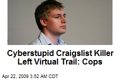 Cyberstupid Craigslist Killer Left Virtual Trail: Cops