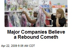Major Companies Believe a Rebound Cometh