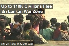 Up to 110K Civilians Flee Sri Lankan War Zone