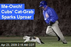 Me-Owch! Cubs' Cat-Grab Sparks Uproar