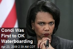 Condi Was First to OK Waterboarding