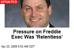 Pressure on Freddie Exec Was 'Relentless'