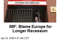 IMF: Blame Europe for Longer Recession