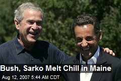 Bush, Sarko Melt Chill in Maine