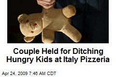Couple Held for Ditching Hungry Kids at Italy Pizzeria