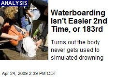 Waterboarding Isn't Easier 2nd Time, or 183rd