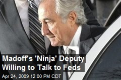 Madoff's 'Ninja' Deputy Willing to Talk to Feds