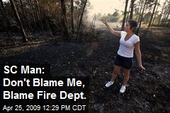 SC Man: Don't Blame Me, Blame Fire Dept.