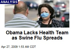 Obama Lacks Health Team as Swine Flu Spreads