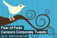 Fear of Feds Censors Corporate Tweets