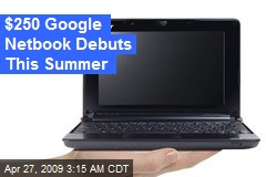 $250 Google Netbook Debuts This Summer