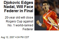 Djokovic Edges Nadal, Will Face Federer in Final