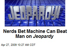 Nerds Bet Machine Can Beat Man on Jeopardy
